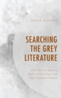 Searching the Grey Literature : A Handbook for Searching Reports, Working Papers, and Other Unpublished Research - Book