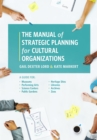 The Manual of Strategic Planning for Cultural Organizations : A Guide for Museums, Performing Arts, Science Centers, Public Gardens, Heritage Sites, Libraries, Archives and Zoos - Book