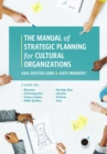 The Manual of Strategic Planning for Cultural Organizations : A Guide for Museums, Performing Arts, Science Centers, Public Gardens, Heritage Sites, Libraries, Archives and Zoos - eBook