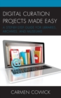 Digital Curation Projects Made Easy : A Step-by-Step Guide for Libraries, Archives, and Museums - Book
