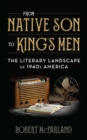 From Native Son to King's Men : The Literary Landscape of 1940s America - Book