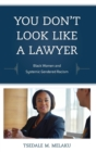 You Don't Look Like a Lawyer : Black Women and Systemic Gendered Racism - Book