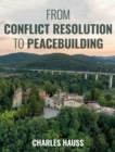 From Conflict Resolution to Peacebuilding - Book
