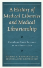 A History of Medical Libraries and Medical Librarianship : From John Shaw Billings to the Digital Era - Book
