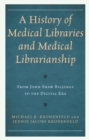 A History of Medical Libraries and Medical Librarianship : From John Shaw Billings to the Digital Era - eBook
