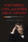 Scoundrels, Cads, and Other Great Artists - eBook