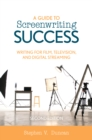 A Guide to Screenwriting Success : Writing for Film, Television, and Digital Streaming - Book