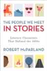 The People We Meet in Stories : Literary Characters That Defined the 1950s - eBook