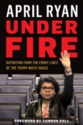 Under Fire : Reporting from the Front Lines of the Trump White House - Book