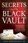 Secrets from the Black Vault : The Army's Plan for a Military Base on the Moon and Other Declassified Documents that Rewrote History - Book