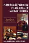 Planning and Promoting Events in Health Sciences Libraries : Success Stories and Best Practices - eBook