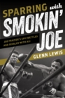 Sparring with Smokin' Joe : Joe Frazier's Epic Battles and Rivalry with Ali - eBook