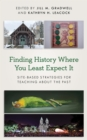 Finding History Where You Least Expect It : Site-Based Strategies for Teaching about the Past - eBook
