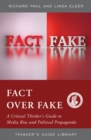 Fact over Fake : A Critical Thinker's Guide to Media Bias and Political Propaganda - Book