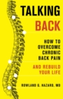 Talking Back : How to Overcome Chronic Back Pain and Rebuild Your Life - eBook