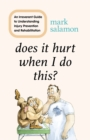 Does It Hurt When I Do This? : An Irreverent Guide to Understanding Injury Prevention and Rehabilitation - eBook