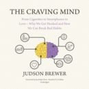 The Craving Mind : From Cigarettes to Smartphones to Love-Why We Get Hooked and How We Can Break Bad Habits - eAudiobook