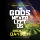 The Gods Never Left Us - eAudiobook