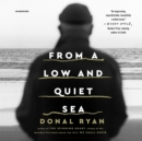 From a Low and Quiet Sea - eAudiobook