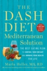 The DASH Diet Mediterranean Solution : The Best Eating Plan to Control Your Weight and Improve Your Health for Life - eBook