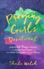 Praying Girls Devotional : 60 Days to Shape Your Heart and Grow Your Faith through Prayer - Book