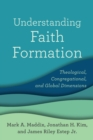 Understanding Faith Formation : Theological, Congregational, and Global Dimensions - Book