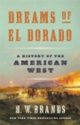 Dreams of El Dorado : A History of the American West - Book