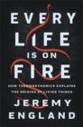 Every Life Is On Fire : How Thermodynamics Explains the Origins of Living Things - Book