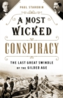 A Most Wicked Conspiracy : The Last Great Swindle of the Gilded Age - Book