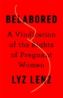 Belabored : A Vindication of the Rights of Pregnant Women - Book