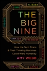 The Big Nine : How the Tech Titans and Their Thinking Machines Could Warp Humanity - eBook