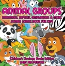 Animal Groups (Mammals, Reptiles, Amphibians & More): Jumbo Science Book for Kids | Children's Zoology Books Edition - eBook
