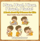 I See, I Feel, I Hear, I Touch, I Taste! A Book About My 5 Senses for Kids - Baby & Toddler Sense & Sensation Books - eBook