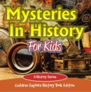 Mysteries In History For Kids: A History Series - Children Explore History Book Edition - eBook