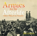 Armies for the Afterlife Children's Military & War History Books - Book