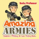 Amazing Armies - Children's Military & War History Books - Book