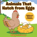 Animals That Hatch from Eggs Children's Science & Nature - Book