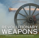Revolutionary Weapons Children's Military & War History Books - Book