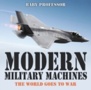 Modern Military Machines : The World Goes to War - Book