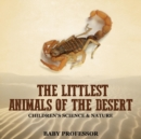 The Littlest Animals of the Desert Children's Science & Nature - Book