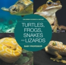 Turtles, Frogs, Snakes and Lizards Children's Science & Nature - Book
