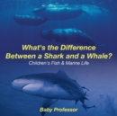 What's the Difference Between a Shark and a Whale? Children's Fish & Marine Life - Book