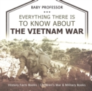 Everything There Is to Know about the Vietnam War - History Facts Books Children's War & Military Books - Book