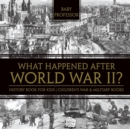 What Happened After World War II? History Book for Kids Children's War & Military Books - Book