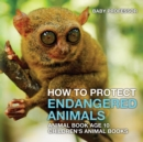 How To Protect Endangered Animals - Animal Book Age 10 Children's Animal Books - Book