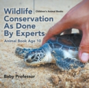 Wildlife Conservation As Done By Experts - Animal Book Age 10 Children's Animal Books - Book