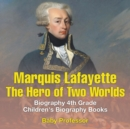 Marquis de Lafayette : The Hero of Two Worlds - Biography 4th Grade Children's Biography Books - Book