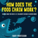 How Does the Food Chain Work? - Science Book for Kids 9-12 Children's Science & Nature Books - Book