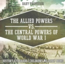 The Allied Powers vs. The Central Powers of World War I : History 6th Grade Children's Military Books - Book
