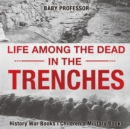 Life among the Dead in the Trenches - History War Books Children's Military Books - Book
